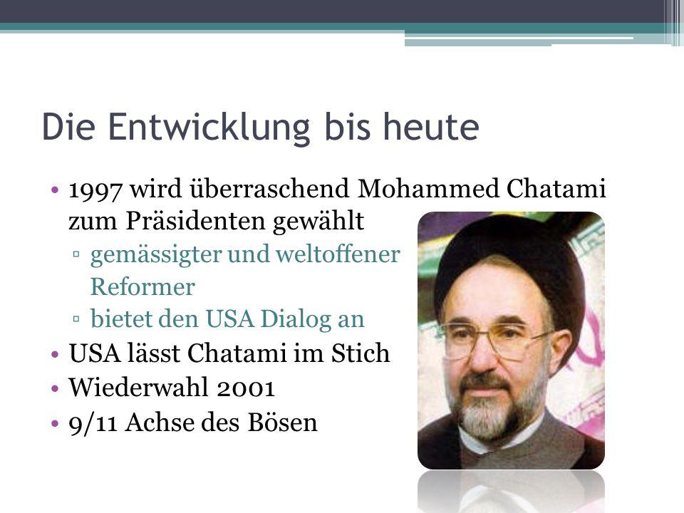 Die Entwicklung bis heute 1997 wird überraschend Mohammed Chatami zum Präsidenten gewählt gemässigter und weltoffener Reformer bietet den USA Dialog a
