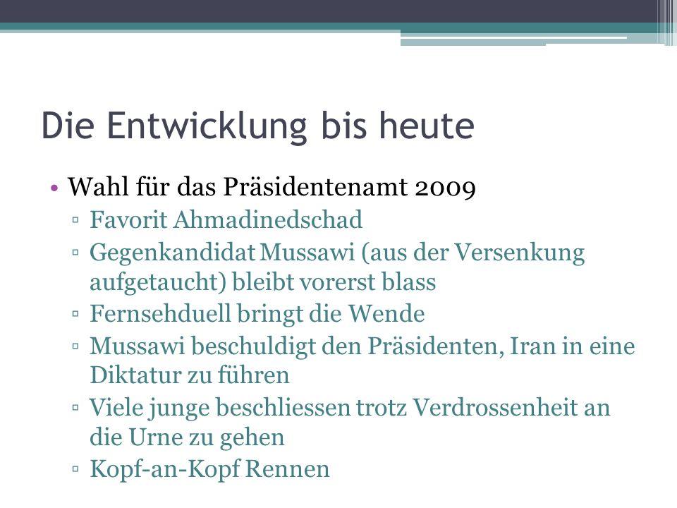 Die Entwicklung bis heute Wahl für das Präsidentenamt 2009 Favorit Ahmadinedschad Gegenkandidat Mussawi (aus der Versenkung aufgetaucht) bleibt vorers
