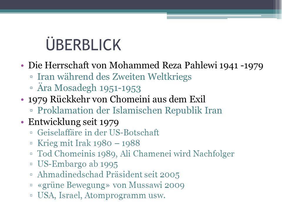 ÜBERBLICK Die Herrschaft von Mohammed Reza Pahlewi 1941 -1979 Iran während des Zweiten Weltkriegs Ära Mosadegh 1951-1953 1979 Rückkehr von Chomeini au