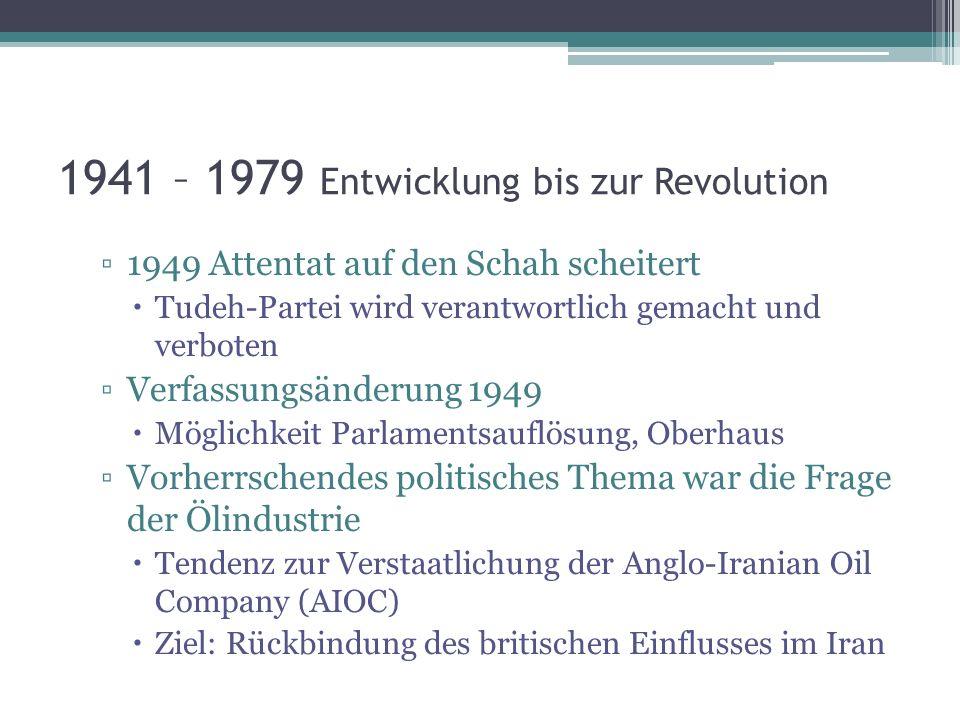 1941 – 1979 Entwicklung bis zur Revolution 1949 Attentat auf den Schah scheitert Tudeh-Partei wird verantwortlich gemacht und verboten Verfassungsände