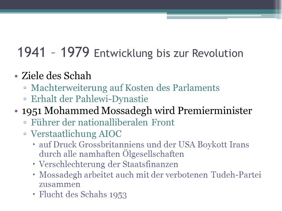 1941 – 1979 Entwicklung bis zur Revolution Ziele des Schah Machterweiterung auf Kosten des Parlaments Erhalt der Pahlewi-Dynastie 1951 Mohammed Mossad