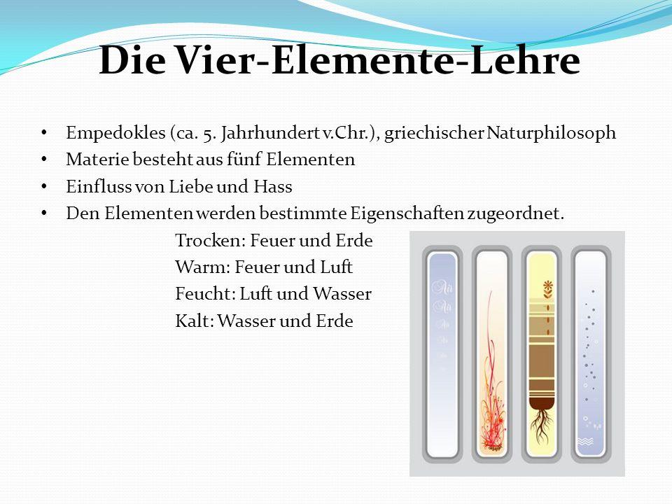 Die Vier-Elemente-Lehre Empedokles (ca. 5. Jahrhundert v.Chr.), griechischer Naturphilosoph Materie besteht aus fünf Elementen Einfluss von Liebe und