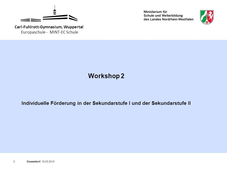 Düsseldorf, 18.03.20132 Workshop 2 Individuelle Förderung in der Sekundarstufe I und der Sekundarstufe II Carl-Fuhlrott-Gymnasium, Wuppertal Europaschule - MINT-EC Schule