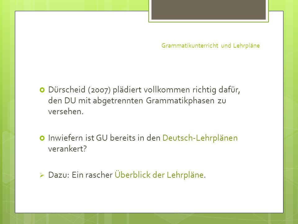 Grammatikunterricht und Lehrpläne Dürscheid (2007) plädiert vollkommen richtig dafür, den DU mit abgetrennten Grammatikphasen zu versehen. Inwiefern i