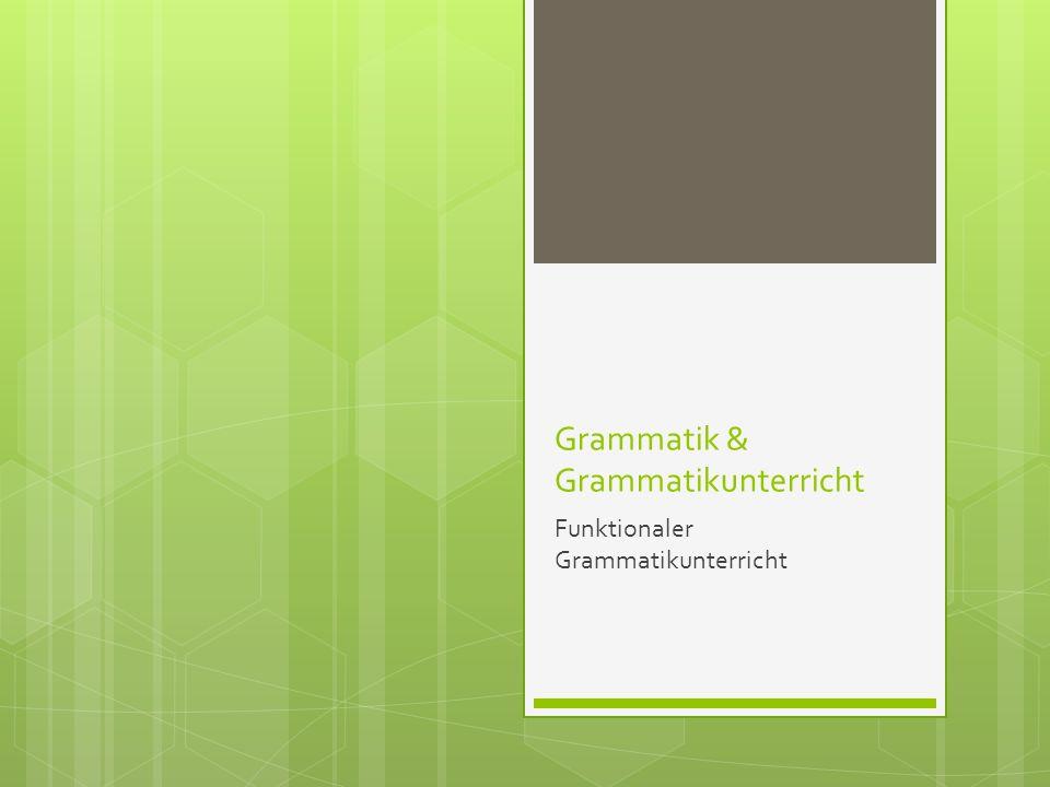 Grammatik & Grammatikunterricht Funktionaler Grammatikunterricht