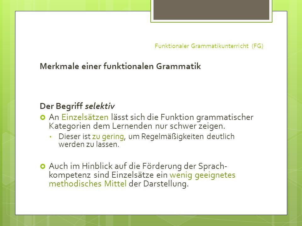Funktionaler Grammatikunterricht (FG) Merkmale einer funktionalen Grammatik Der Begriff selektiv An Einzelsätzen lässt sich die Funktion grammatischer