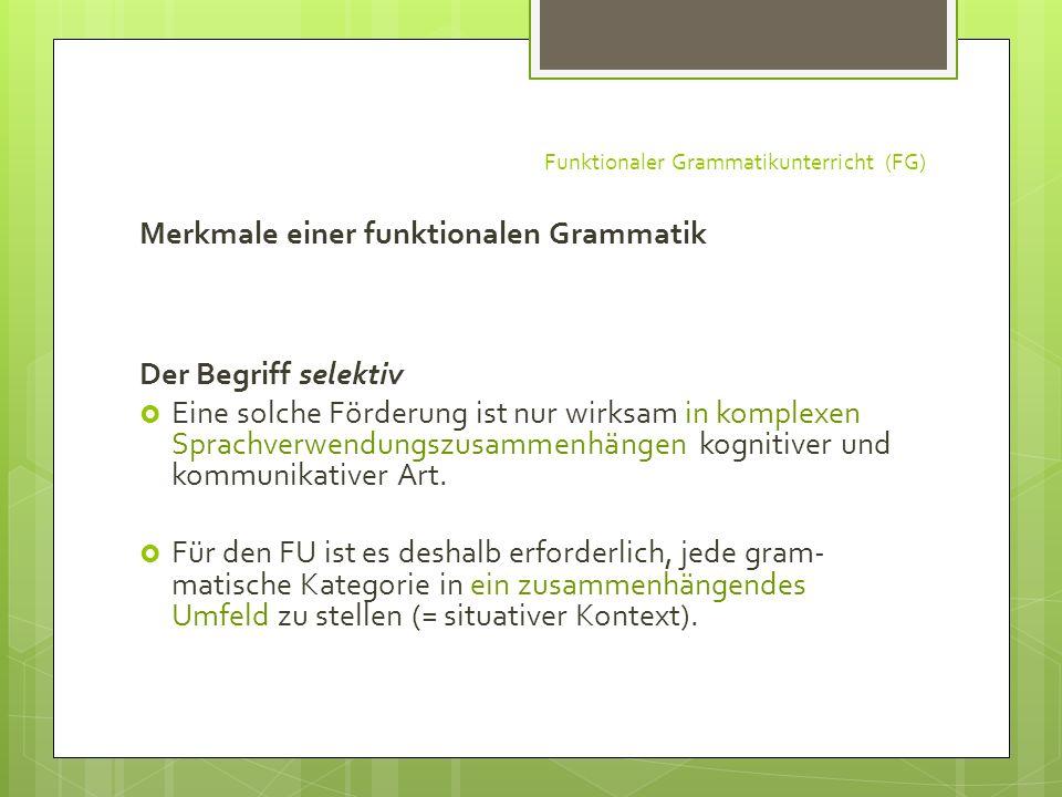 Funktionaler Grammatikunterricht (FG) Merkmale einer funktionalen Grammatik Der Begriff selektiv Eine solche Förderung ist nur wirksam in komplexen Sp