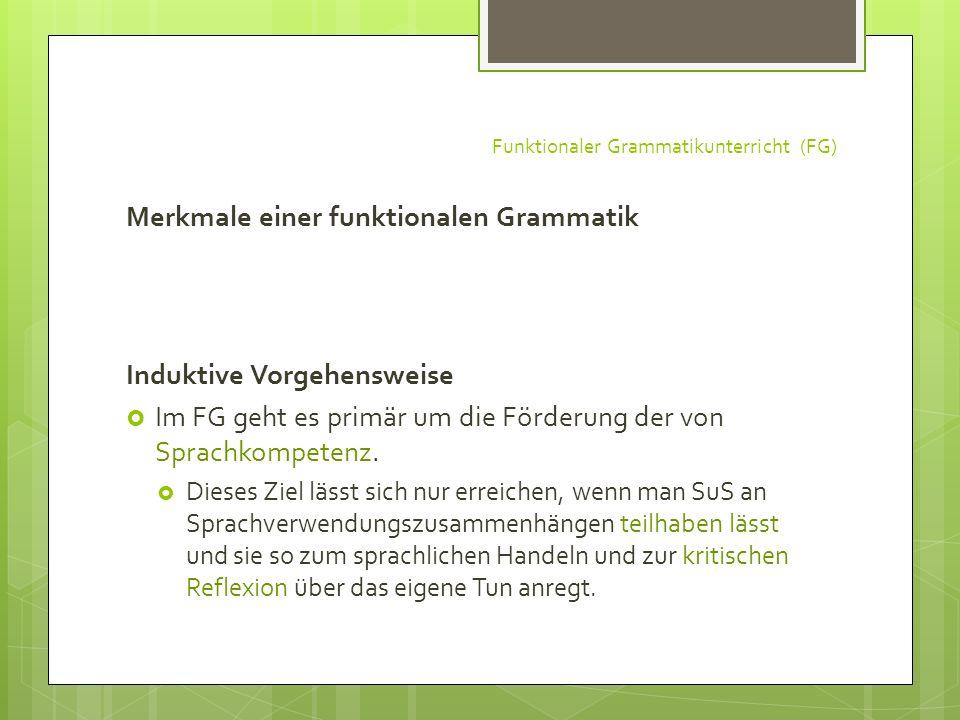 Funktionaler Grammatikunterricht (FG) Merkmale einer funktionalen Grammatik Induktive Vorgehensweise Im FG geht es primär um die Förderung der von Spr
