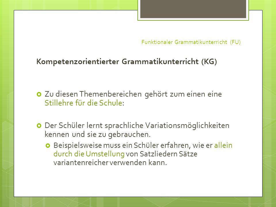 Funktionaler Grammatikunterricht (FU) Kompetenzorientierter Grammatikunterricht (KG) Zu diesen Themenbereichen gehört zum einen eine Stillehre für die