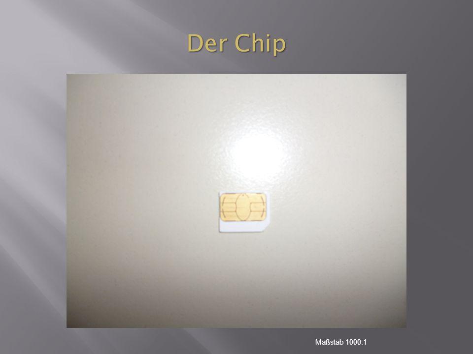*Bild vom Chip* Der Chip Maßstab 1000:1