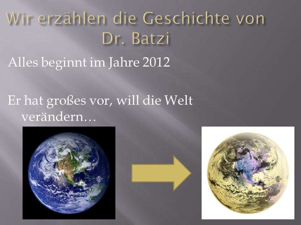 Alles beginnt im Jahre 2012 Er hat großes vor, will die Welt verändern…