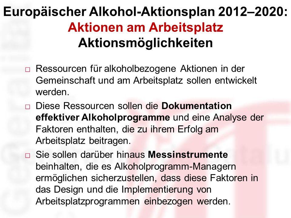 Ressourcen für alkoholbezogene Aktionen in der Gemeinschaft und am Arbeitsplatz sollen entwickelt werden.