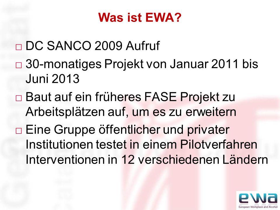 DC SANCO 2009 Aufruf 30-monatiges Projekt von Januar 2011 bis Juni 2013 Baut auf ein früheres FASE Projekt zu Arbeitsplätzen auf, um es zu erweitern Eine Gruppe öffentlicher und privater Institutionen testet in einem Pilotverfahren Interventionen in 12 verschiedenen Ländern Was ist EWA