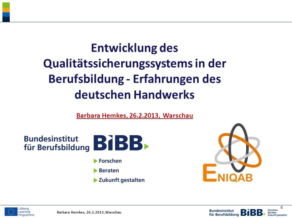 ® Entwicklung des Qualitätssicherungssystems in der Berufsbildung - Erfahrungen des deutschen Handwerks Barbara Hemkes, 26.2.2013, Warschau