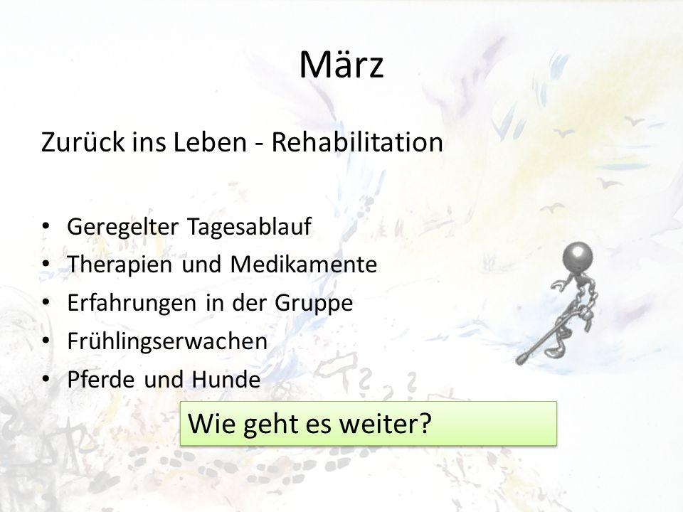 März Zurück ins Leben - Rehabilitation Geregelter Tagesablauf Therapien und Medikamente Erfahrungen in der Gruppe Frühlingserwachen Pferde und Hunde W