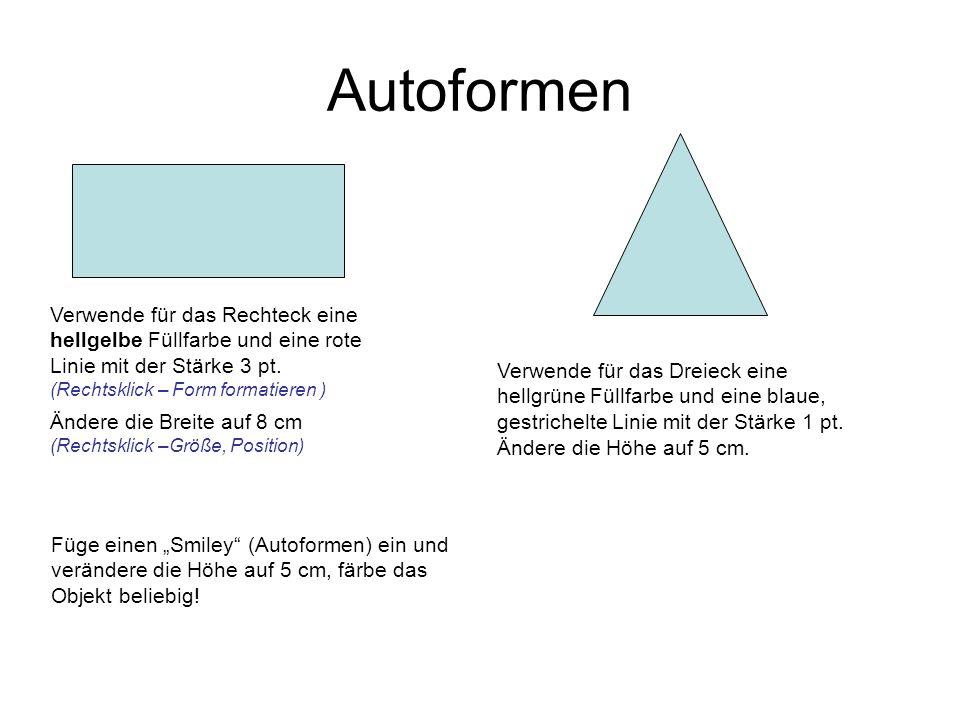 Autoformen Verwende für das Rechteck eine hellgelbe Füllfarbe und eine rote Linie mit der Stärke 3 pt. (Rechtsklick – Form formatieren ) Ändere die Br