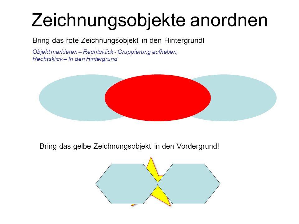Zeichnungsobjekte anordnen Bring das rote Zeichnungsobjekt in den Hintergrund! Objekt markieren – Rechtsklick - Gruppierung aufheben, Rechtsklick – In