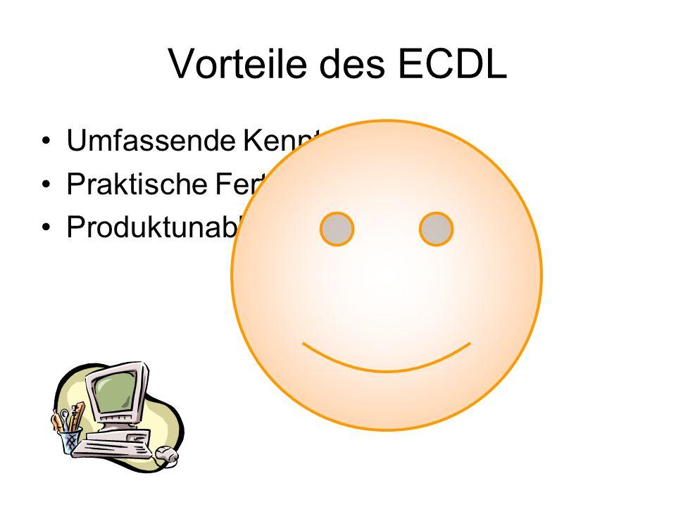 Vorteile des ECDL Umfassende Kenntnisse Praktische Fertigkeiten Produktunabhängigkeit
