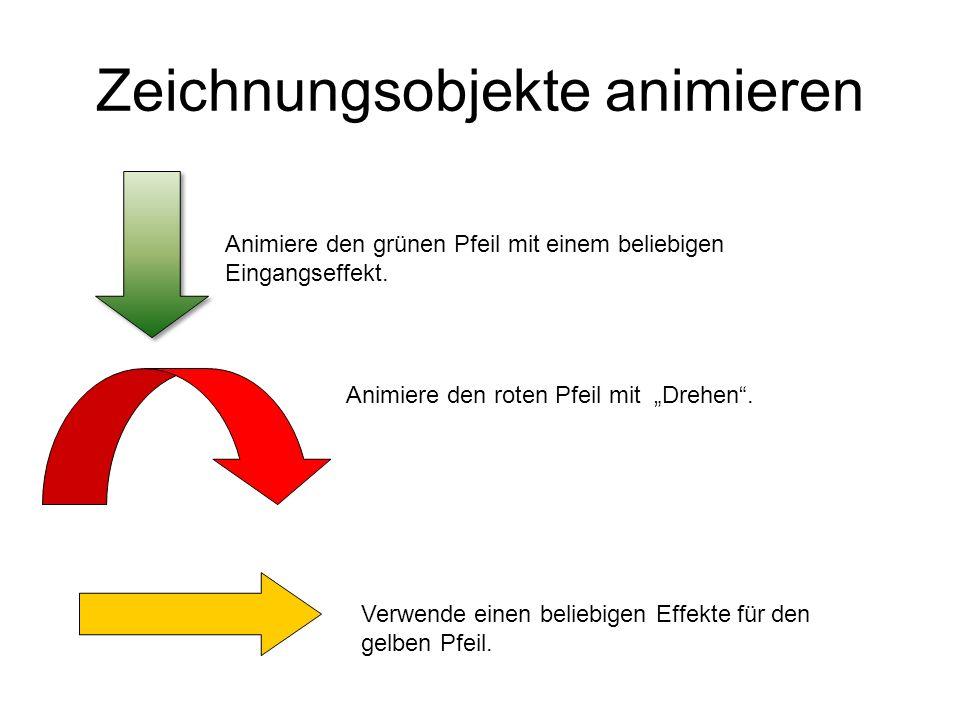 Zeichnungsobjekte animieren Animiere den grünen Pfeil mit einem beliebigen Eingangseffekt. Animiere den roten Pfeil mit Drehen. Verwende einen beliebi