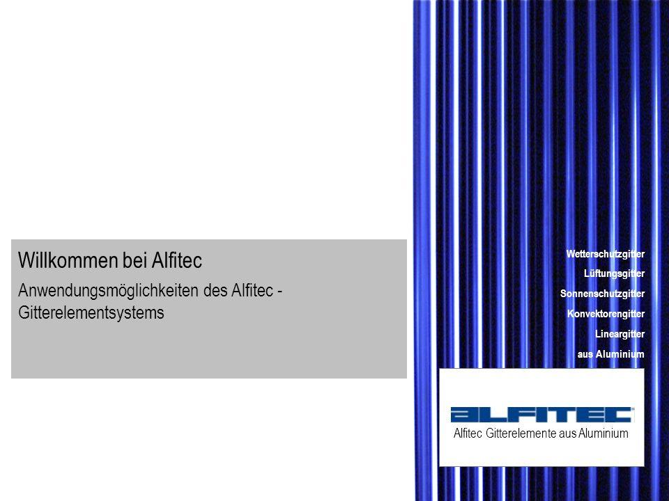 Willkommen bei Alfitec Anwendungsmöglichkeiten des Alfitec - Gitterelementsystems Alfitec Gitterelemente aus Aluminium Wetterschutzgitter Lüftungsgitt