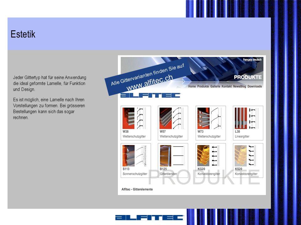 Estetik Jeder Gittertyp hat für seine Anwendung die ideal geformte Lamelle, für Funktion und Design. Es ist möglich, eine Lamelle nach Ihren Vorstellu