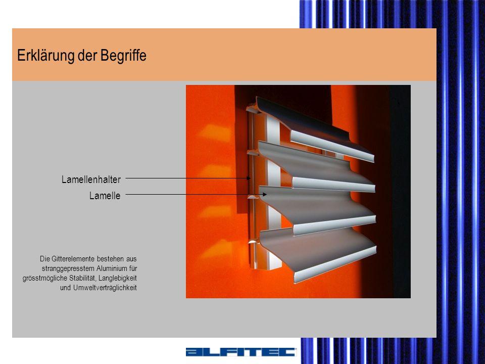 Erklärung der Begriffe Lamellenhalter Lamelle Die Gitterelemente bestehen aus stranggepresstem Aluminium für grösstmögliche Stabilität, Langlebigkeit
