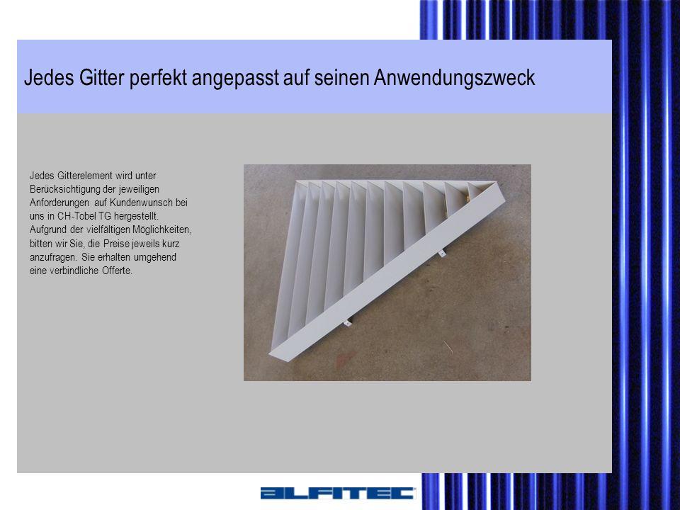 Jedes Gitter perfekt angepasst auf seinen Anwendungszweck Jedes Gitterelement wird unter Berücksichtigung der jeweiligen Anforderungen auf Kundenwunsc