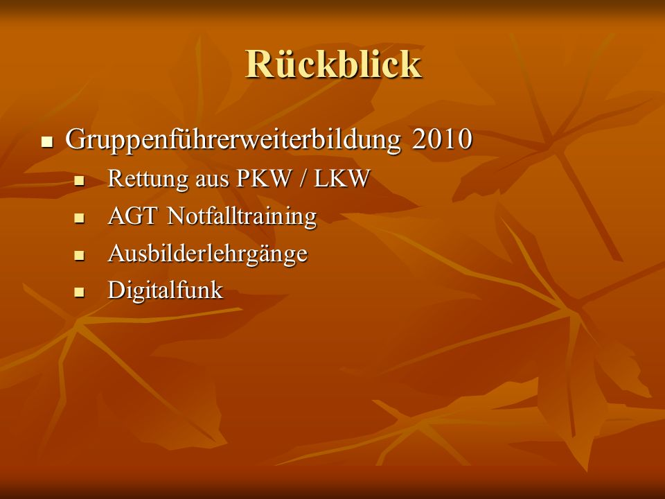 Rückblick Gruppenführerweiterbildung 2010 Gruppenführerweiterbildung 2010 Rettung aus PKW / LKW Rettung aus PKW / LKW AGT Notfalltraining AGT Notfallt