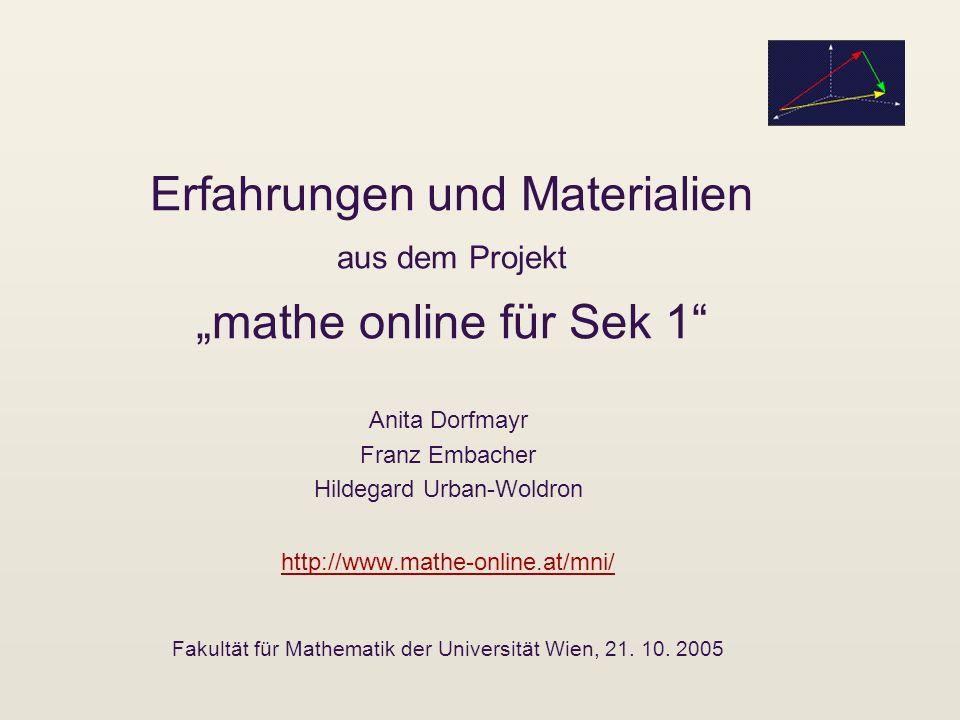 Die Vorgeschichte mathe online http://www.mathe-online.at/ - Schwerpunke auf Sekundarstufe 2, Erwachsenenbildung, Fachhochschule, universitäre Ausbildung - Lernpfade http://www.mathe-online.at/ mathe online network http://www.mathe-online.at/monk/ Initiative rund um Mathematikunterricht, Medieneinsatz und das Konzept der Lernpfade http://www.mathe-online.at/monk/