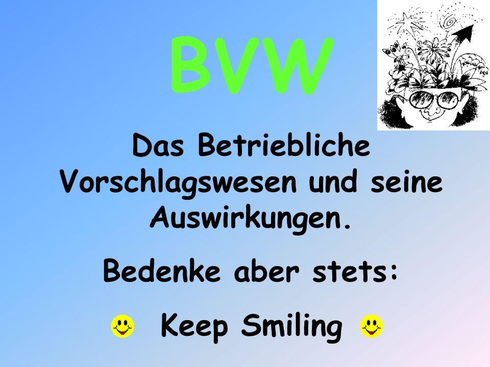 BVW Das Betriebliche Vorschlagswesen und seine Auswirkungen. Bedenke aber stets: Keep Smiling