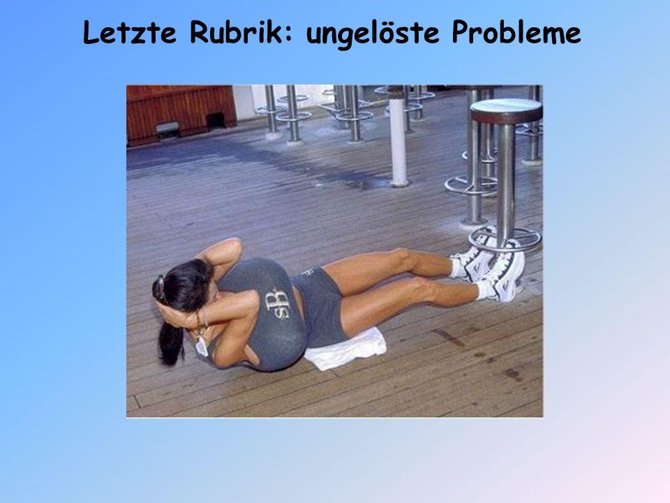 Letzte Rubrik: ungelöste Probleme