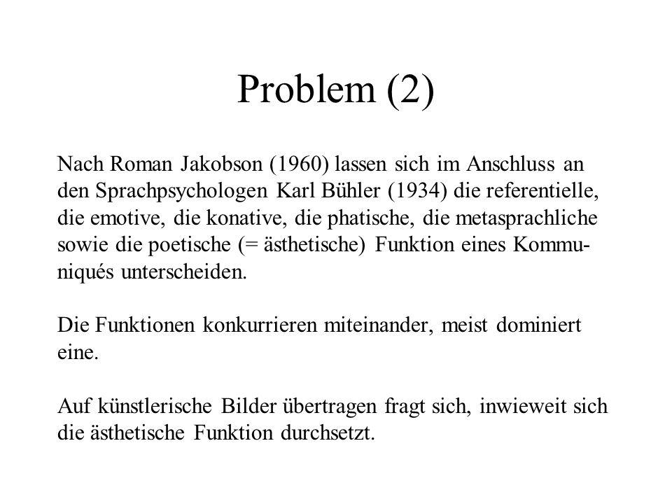 Problem (2) Nach Roman Jakobson (1960) lassen sich im Anschluss an den Sprachpsychologen Karl Bühler (1934) die referentielle, die emotive, die konative, die phatische, die metasprachliche sowie die poetische (= ästhetische) Funktion eines Kommu- niqués unterscheiden.