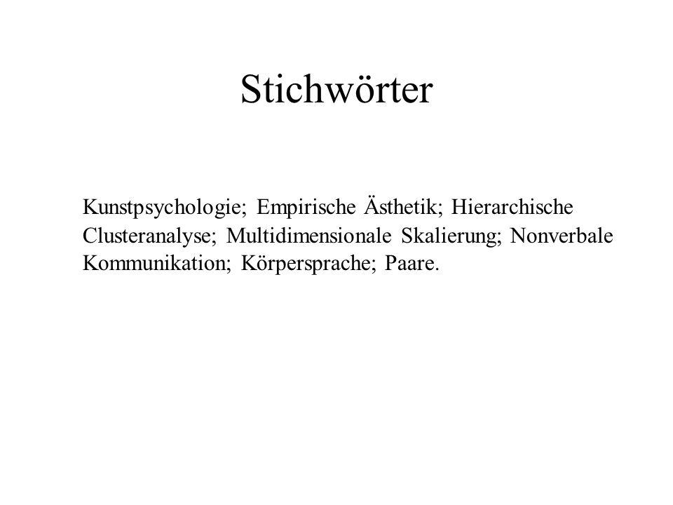 Stichwörter Kunstpsychologie; Empirische Ästhetik; Hierarchische Clusteranalyse; Multidimensionale Skalierung; Nonverbale Kommunikation; Körpersprache; Paare.