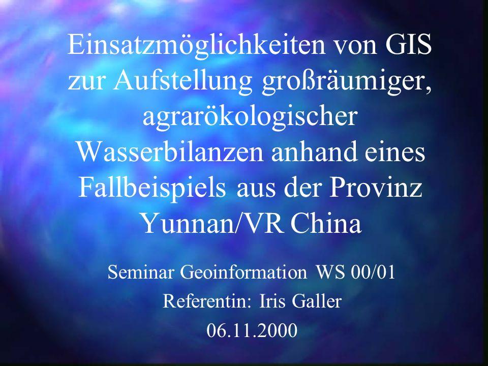 Einsatzmöglichkeiten von GIS zur Aufstellung großräumiger, agrarökologischer Wasserbilanzen anhand eines Fallbeispiels aus der Provinz Yunnan/VR China
