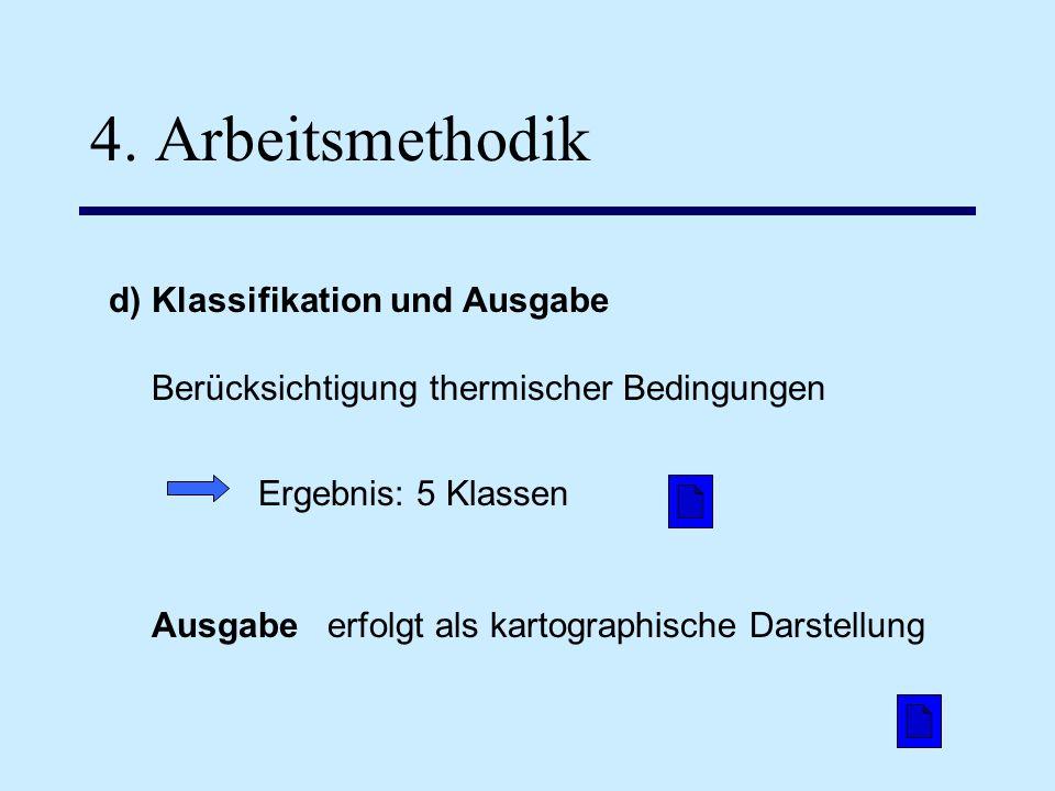 4. Arbeitsmethodik Berücksichtigung thermischer Bedingungen Ergebnis: 5 Klassen erfolgt als kartographische Darstellung d) Klassifikation und Ausgabe
