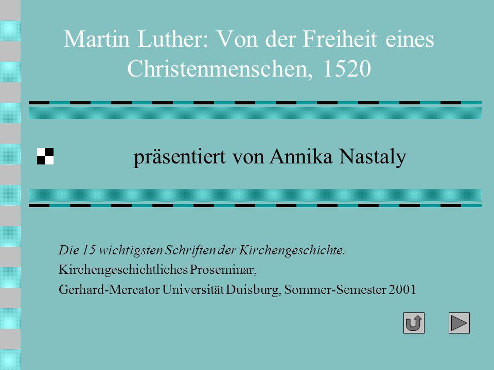 Annika Nastaly: Martin Luther, Von der Freiheit eines Christenmenschen (1520), Duisburg 2001 Quellenauszug 2: sola fide Weil also dieser Glaube [an das geschenkte Verdienst Christi] nur im inneren Menschen regieren kann...