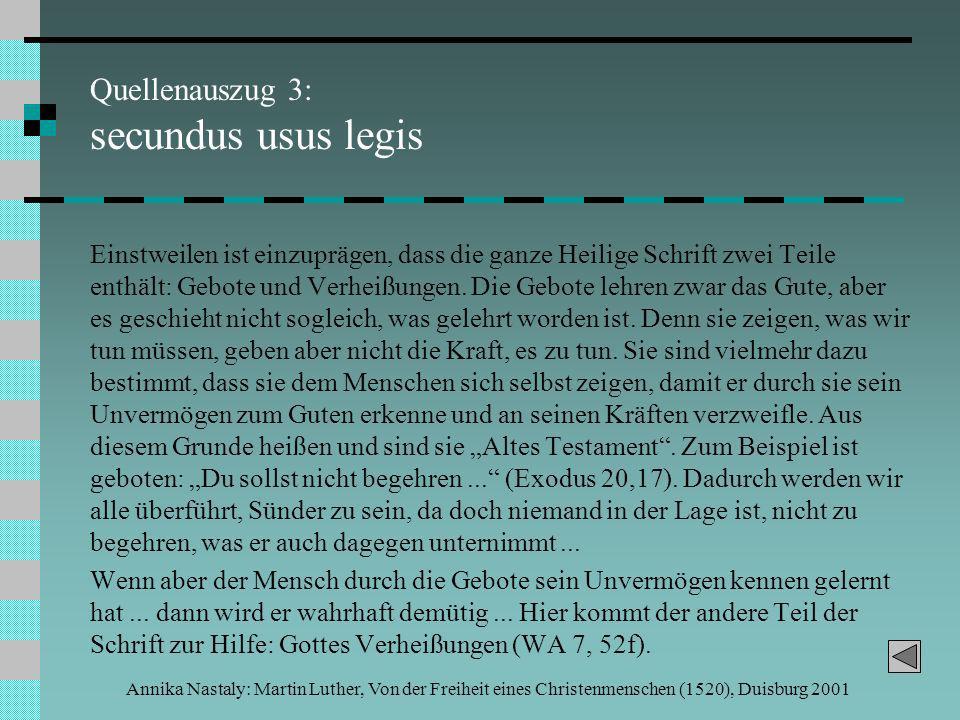 Annika Nastaly: Martin Luther, Von der Freiheit eines Christenmenschen (1520), Duisburg 2001 Quellenauszug 3: secundus usus legis Einstweilen ist einzuprägen, dass die ganze Heilige Schrift zwei Teile enthält: Gebote und Verheißungen.