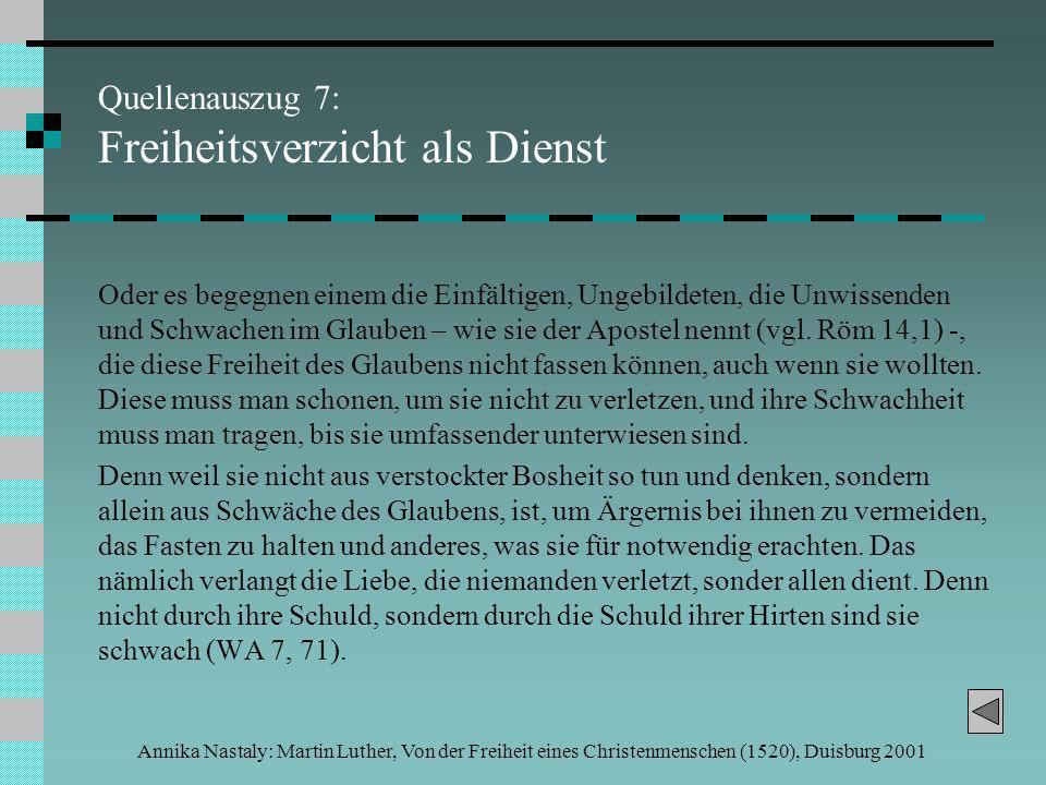 Annika Nastaly: Martin Luther, Von der Freiheit eines Christenmenschen (1520), Duisburg 2001 Quellenauszug 7: Freiheitsverzicht als Dienst Oder es begegnen einem die Einfältigen, Ungebildeten, die Unwissenden und Schwachen im Glauben – wie sie der Apostel nennt (vgl.