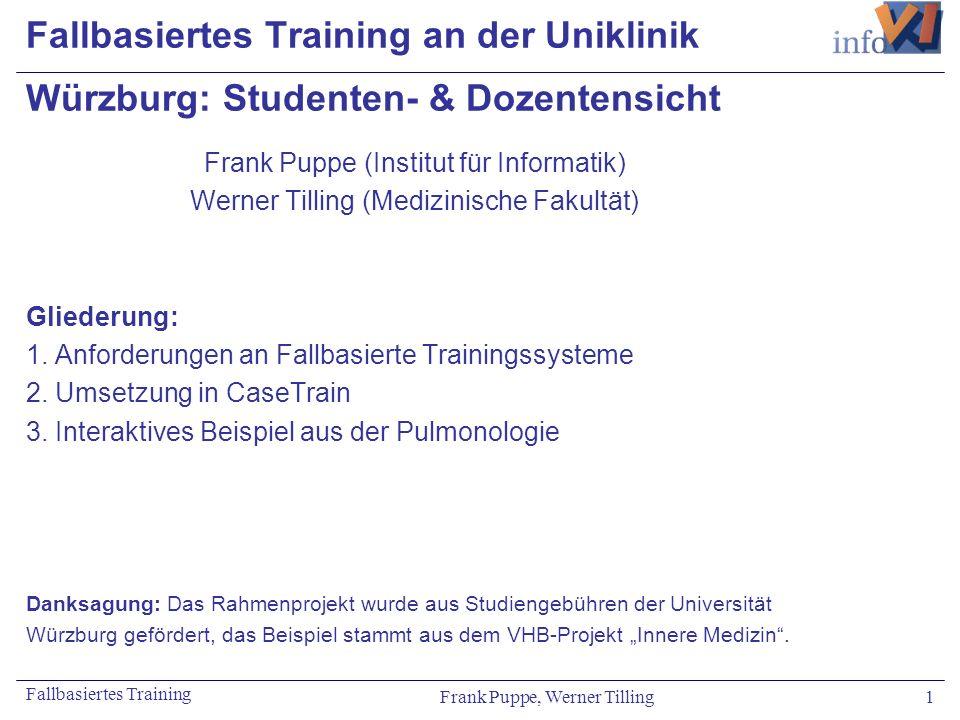 Frank Puppe, Werner Tilling 1 Fallbasiertes Training Fallbasiertes Training an der Uniklinik Würzburg: Studenten- & Dozentensicht Frank Puppe (Institu