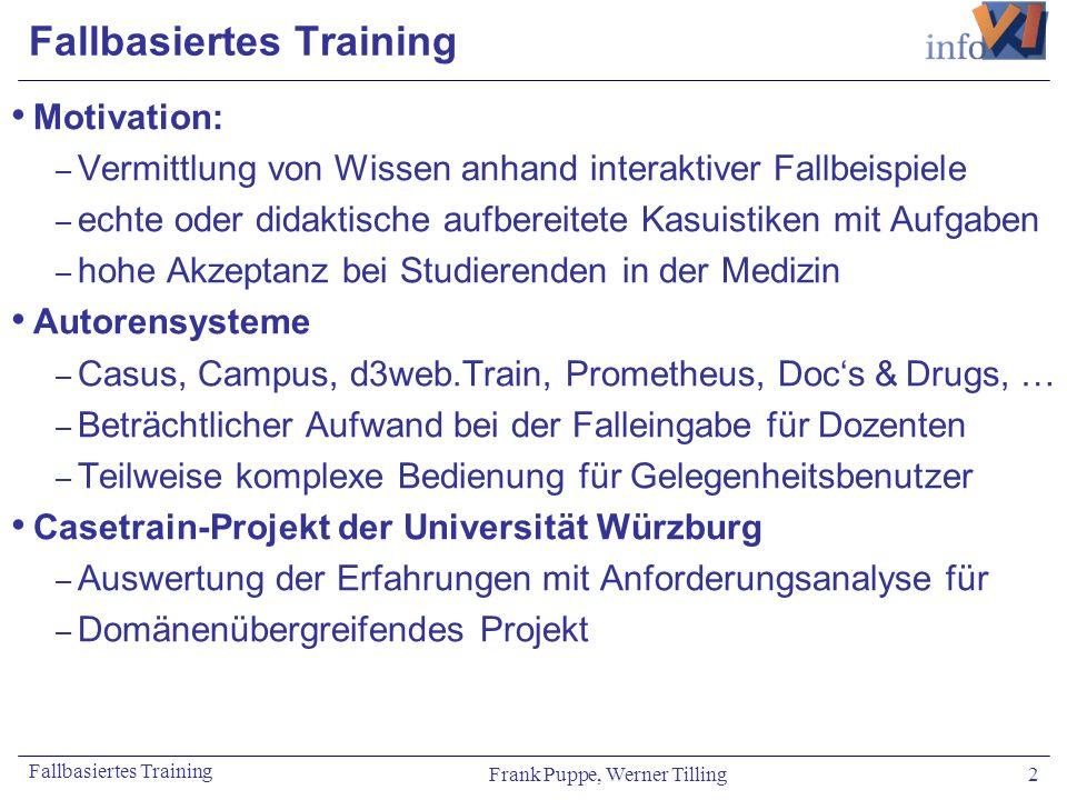 Frank Puppe, Werner Tilling 2 Fallbasiertes Training Motivation: – Vermittlung von Wissen anhand interaktiver Fallbeispiele – echte oder didaktische a