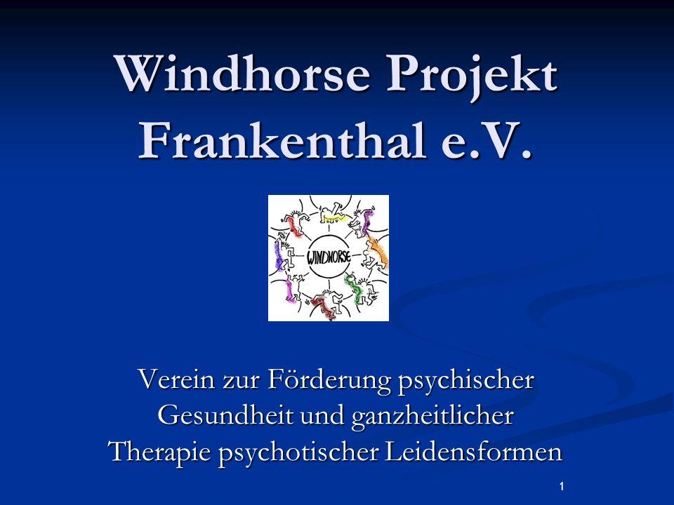 1 Windhorse Projekt Frankenthal e.V. Verein zur Förderung psychischer Gesundheit und ganzheitlicher Therapie psychotischer Leidensformen