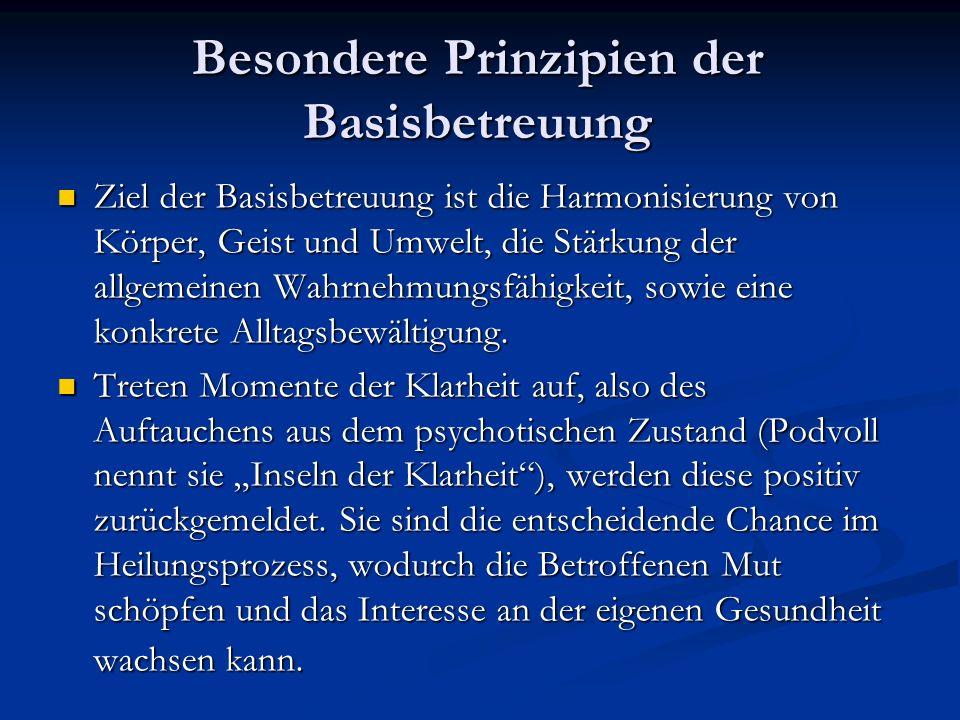 Besondere Prinzipien der Basisbetreuung Ziel der Basisbetreuung ist die Harmonisierung von Körper, Geist und Umwelt, die Stärkung der allgemeinen Wahr