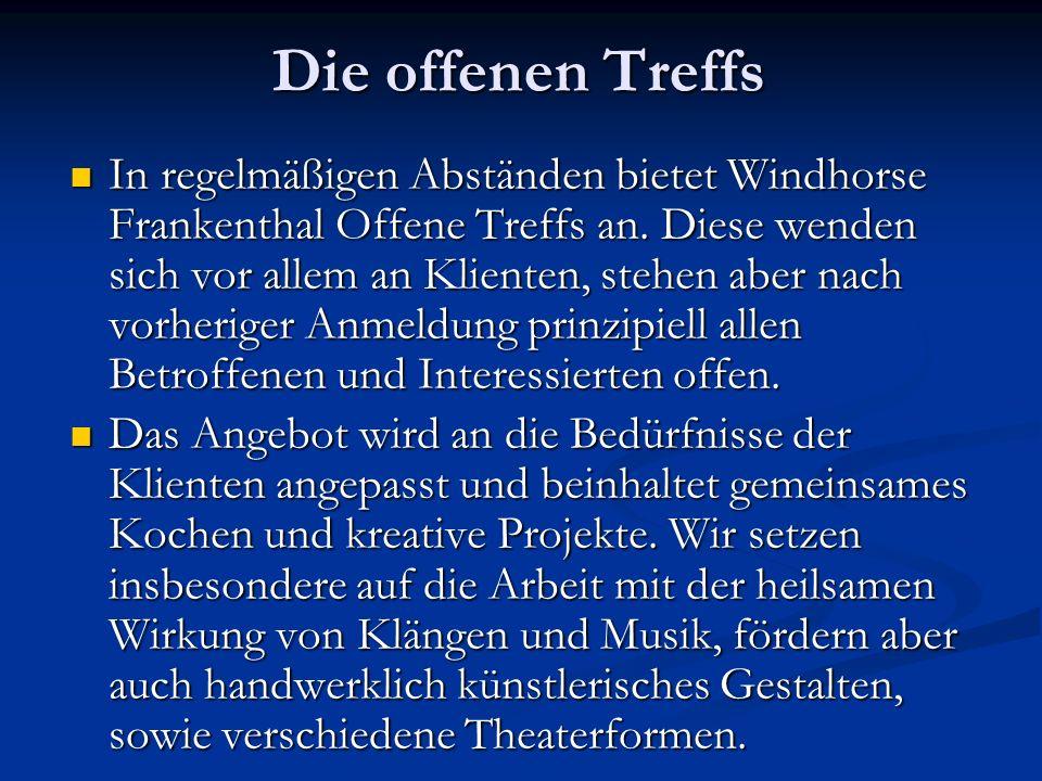 Die offenen Treffs In regelmäßigen Abständen bietet Windhorse Frankenthal Offene Treffs an. Diese wenden sich vor allem an Klienten, stehen aber nach