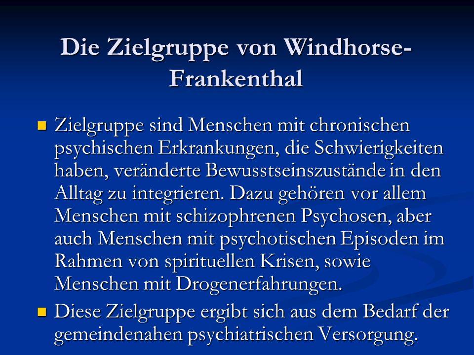 Die Zielgruppe von Windhorse- Frankenthal Zielgruppe sind Menschen mit chronischen psychischen Erkrankungen, die Schwierigkeiten haben, veränderte Bew