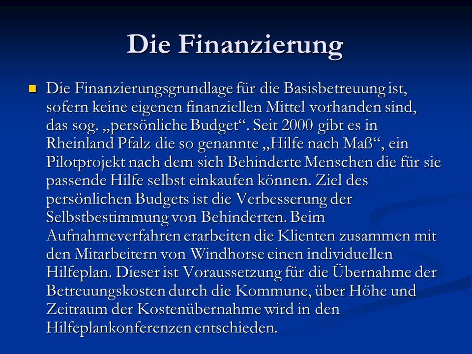 Die Finanzierung Die Finanzierungsgrundlage für die Basisbetreuung ist, sofern keine eigenen finanziellen Mittel vorhanden sind, das sog. persönliche