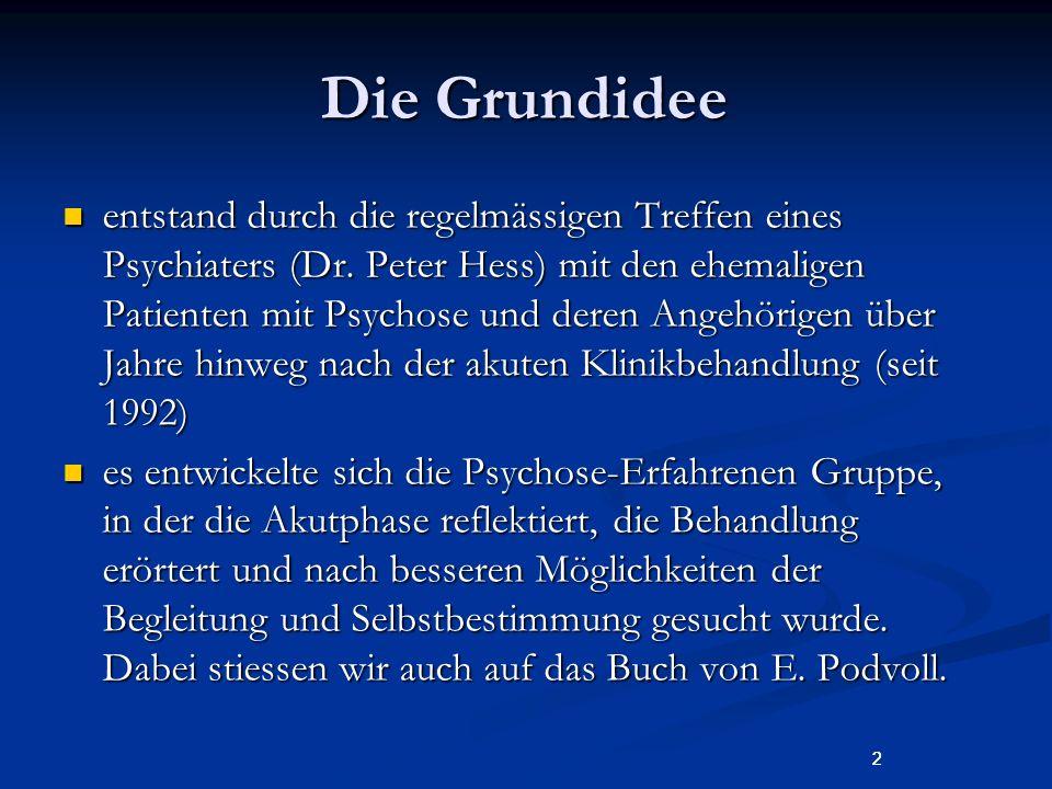2 Die Grundidee entstand durch die regelmässigen Treffen eines Psychiaters (Dr. Peter Hess) mit den ehemaligen Patienten mit Psychose und deren Angehö