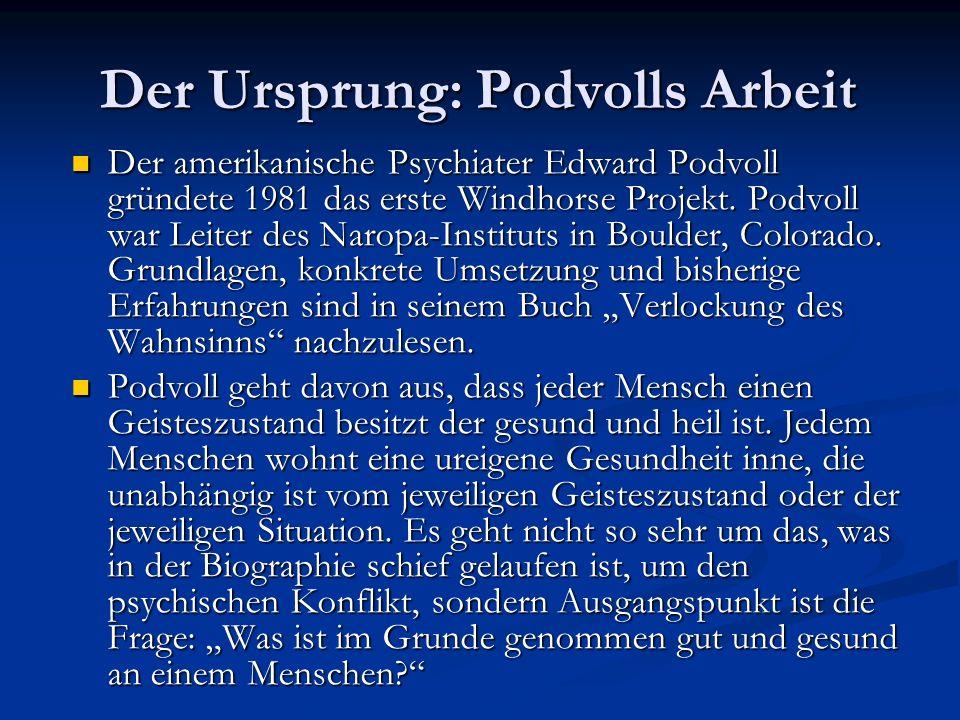 Der Ursprung: Podvolls Arbeit Der amerikanische Psychiater Edward Podvoll gründete 1981 das erste Windhorse Projekt. Podvoll war Leiter des Naropa-Ins
