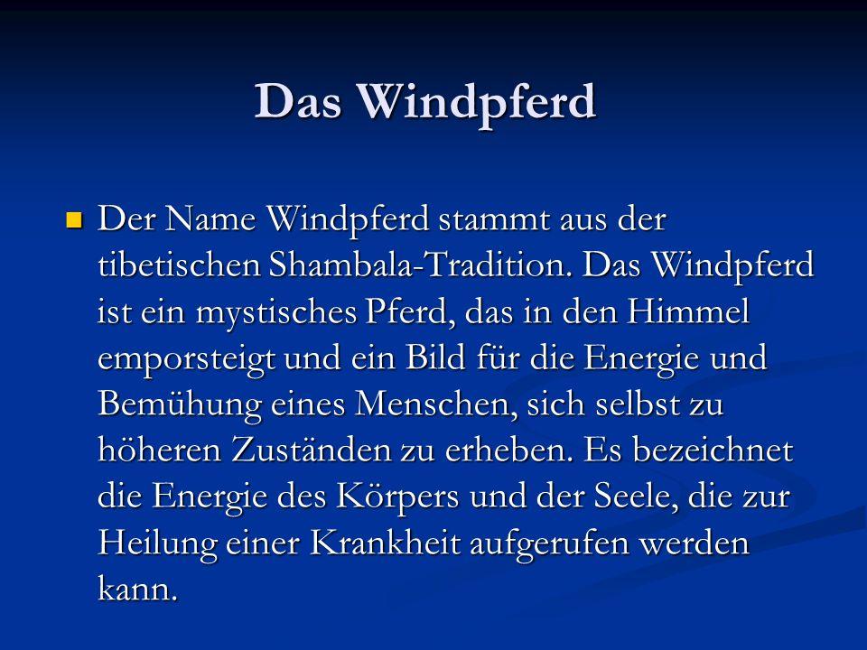 Das Windpferd Der Name Windpferd stammt aus der tibetischen Shambala-Tradition. Das Windpferd ist ein mystisches Pferd, das in den Himmel emporsteigt