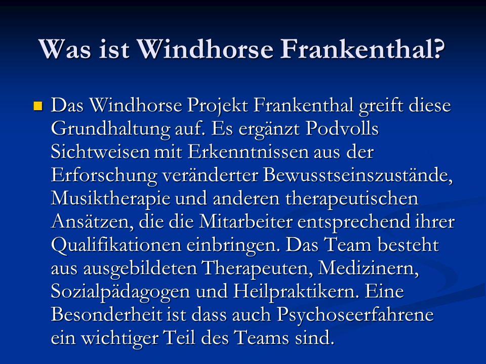 Was ist Windhorse Frankenthal? Das Windhorse Projekt Frankenthal greift diese Grundhaltung auf. Es ergänzt Podvolls Sichtweisen mit Erkenntnissen aus
