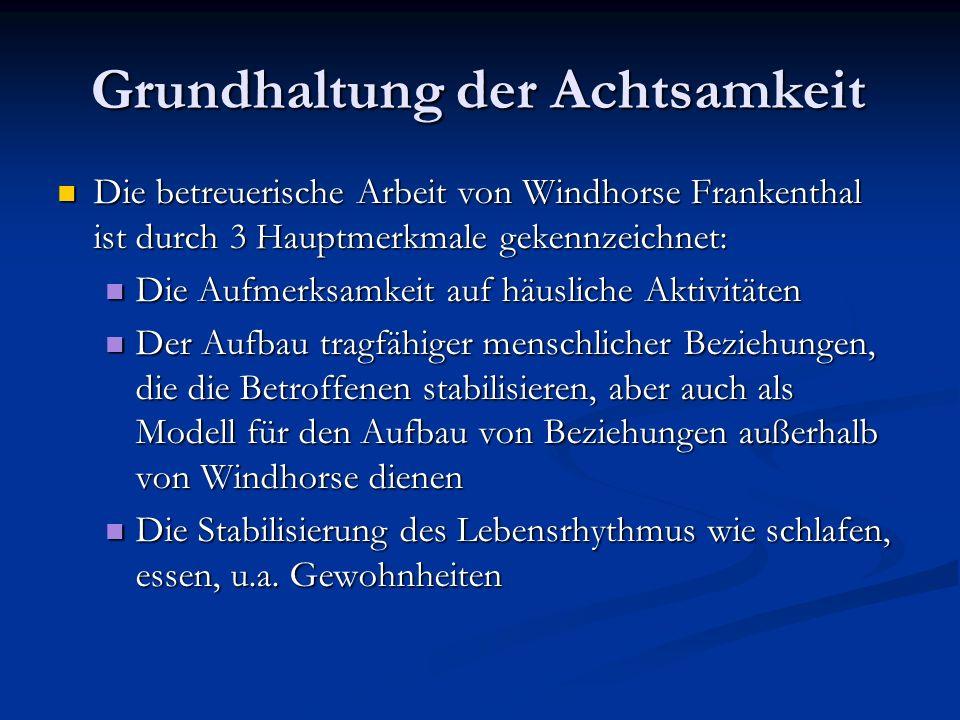 Grundhaltung der Achtsamkeit Die betreuerische Arbeit von Windhorse Frankenthal ist durch 3 Hauptmerkmale gekennzeichnet: Die betreuerische Arbeit von
